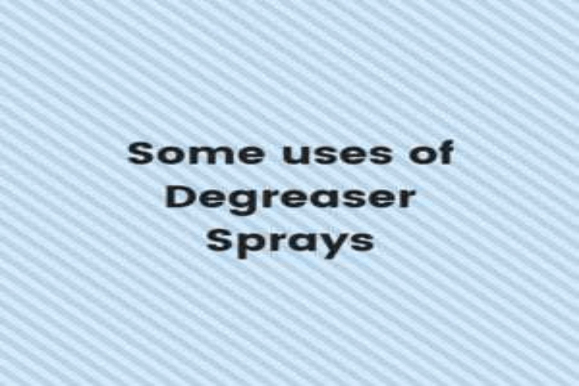some uses of degreaser sprays